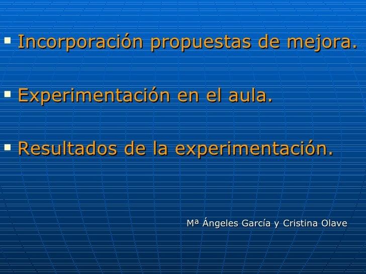 <ul><li>Incorporación propuestas de mejora. </li></ul><ul><li>Experimentación en el aula. </li></ul><ul><li>Resultados de ...