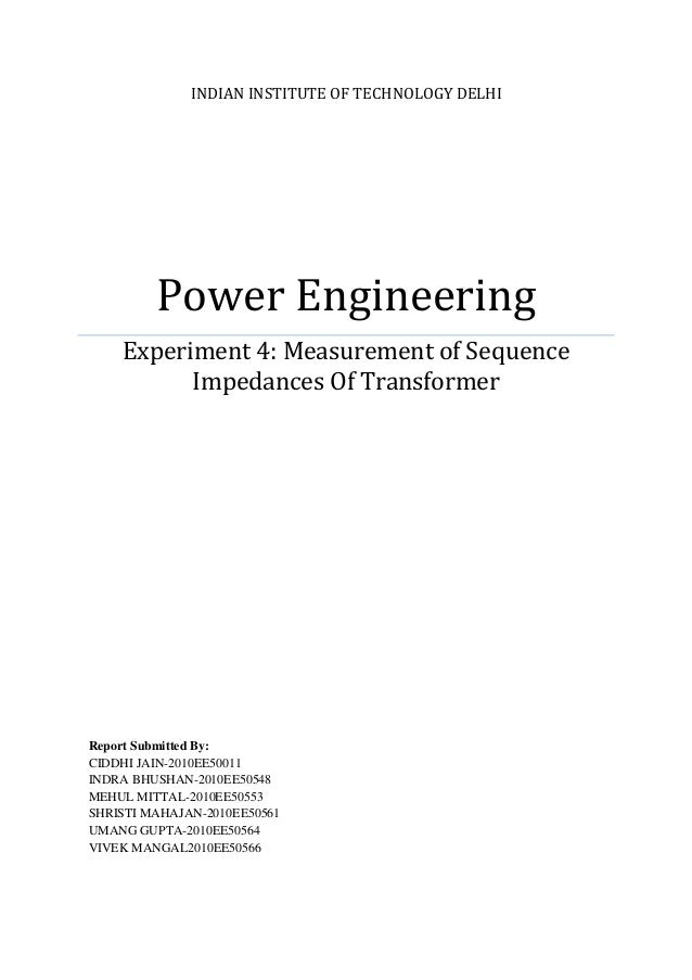 INDIAN INSTITUTE OF TECHNOLOGY DELHI Power Engineering Experiment 4: Measurement of Sequence Impedances Of Transformer Rep...