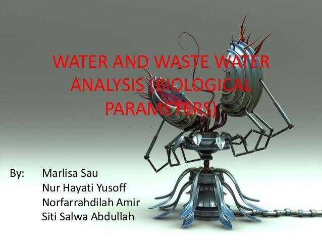 WATER AND WASTE WATER        ANALYSIS (BIOLOGICAL            PARAMETERS)By:   Marlisa Sau      Nur Hayati Yusoff      Norf...