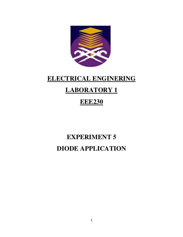 ELECTRICAL ENGINERING    LABORATORY 1       EEE230    EXPERIMENT 5  DIODE APPLICATION          1