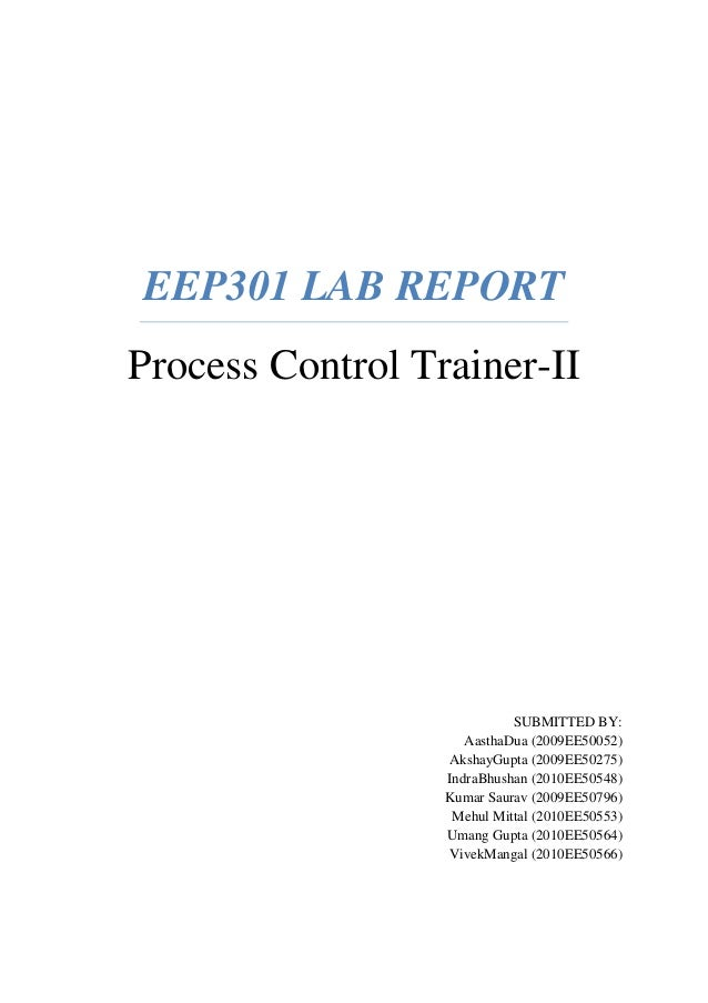 EEP301 LAB REPORT Process Control Trainer-II SUBMITTED BY: AasthaDua (2009EE50052) AkshayGupta (2009EE50275) IndraBhushan ...