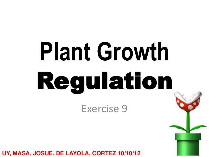 Plant Growth          Regulation                        Exercise 9UY, MASA, JOSUE, DE LAYOLA, CORTEZ 10/10/12