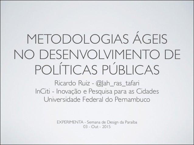 METODOLOGIAS ÁGEIS  NO DESENVOLVIMENTO DE  POLÍTICAS PÚBLICAS Ricardo Ruiz - @Jah_ras_tafari  InCiti - Inovação e Pesqu...