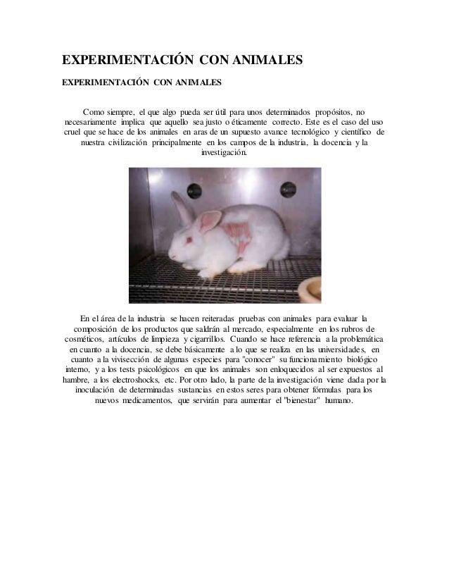 EXPERIMENTACIÓN CON ANIMALES EXPERIMENTACIÓN CON ANIMALES Como siempre, el que algo pueda ser útil para unos determinados ...