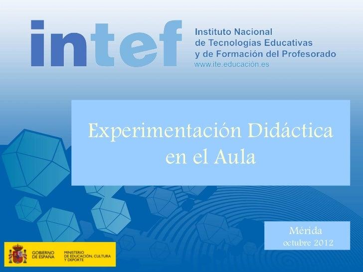 Experimentación Didáctica       en el Aula                    Mérida                   octubre 2012