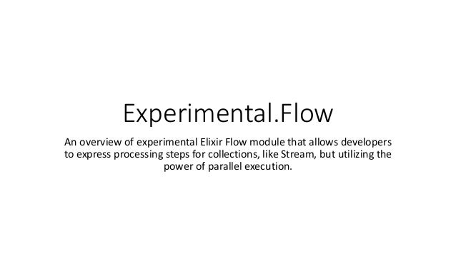 Experimental.Flow An overview of experimental Elixir Flow module that allows developers to express processing steps for co...