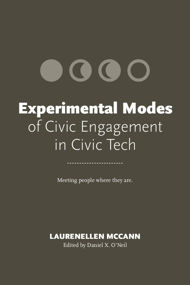 Meeting people where they are. LAURENELLEN MCCANN Edited by Daniel X. O'Neil Experimental Modes of Civic Engagement in Civ...