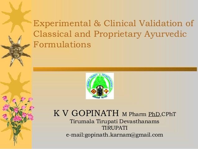 Experimental & Clinical Validation of Classical and Proprietary Ayurvedic Formulations K V GOPINATH M Pharm PhD,CPhT Tirum...