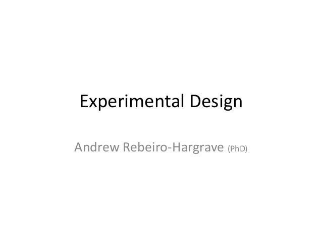 Experimental DesignAndrew Rebeiro-Hargrave (PhD)