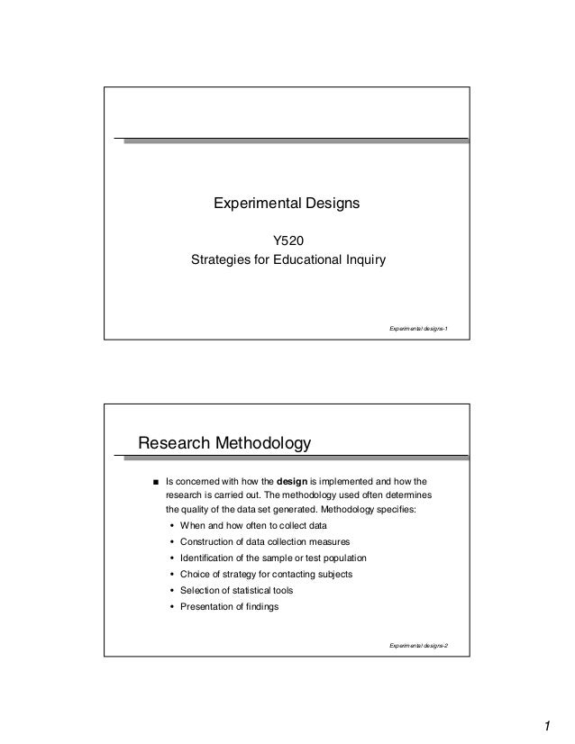 1  Experimental designs-1  Experimental Designs  Y520  Strategies for Educational Inquiry  Experimental designs-2  Researc...