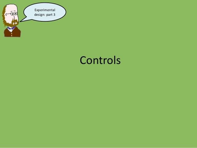 Controls Experimental design: part 3