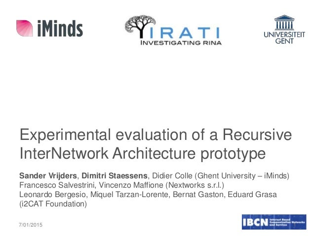 7/01/2015 1 Experimental evaluation of a Recursive InterNetwork Architecture prototype Sander Vrijders, Dimitri Staessens,...