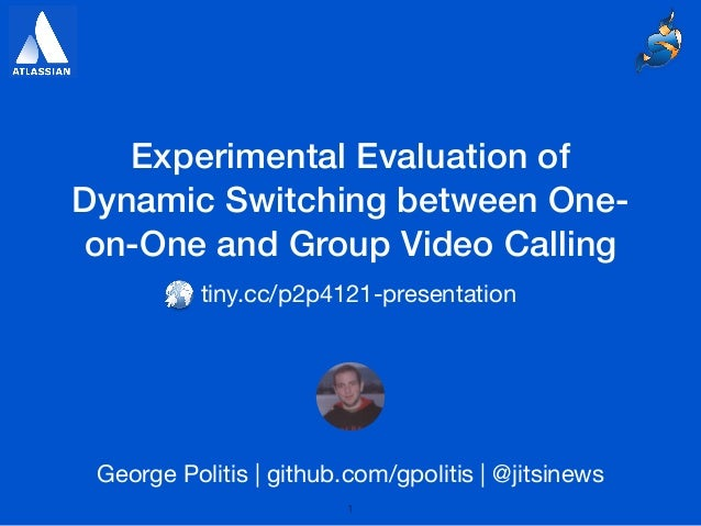 Experimental Evaluation of Dynamic Switching between One- on-One and Group Video Calling George Politis | github.com/gpoli...