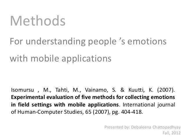 MethodsFor understanding people 's emotionswith mobile applicationsIsomursu , M., Tahti, M., Vainamo, S. & Kuutti, K. (200...