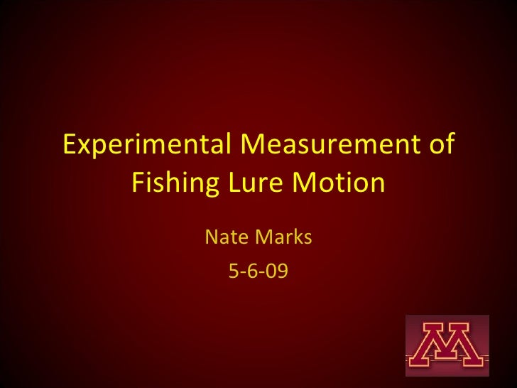 Experimental Measurement of Fishing Lure Motion Nate Marks 5-6-09