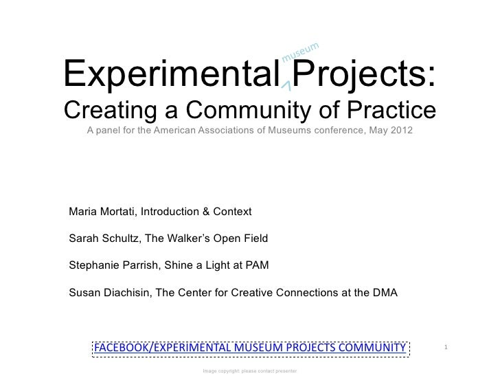 Experimental Projects:Creating a Community of Practice   A panel for the American Associations of Museums conference, May ...