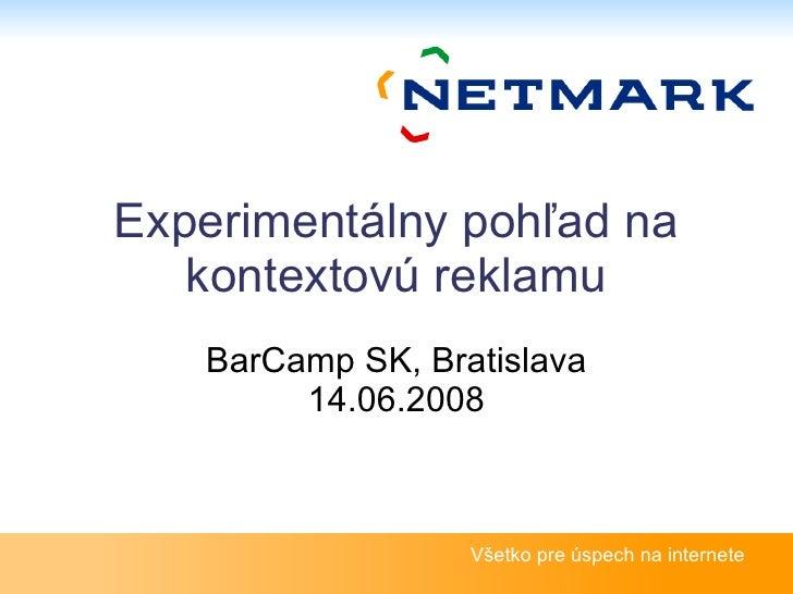 Experimentálny pohľad na kontextovú reklamu BarCamp SK, Bratislava 14.06.2008