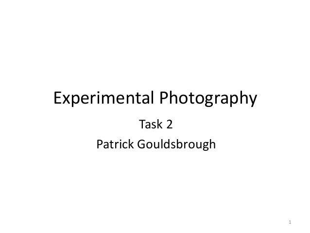 Experimental Photography Task 2 Patrick Gouldsbrough 1