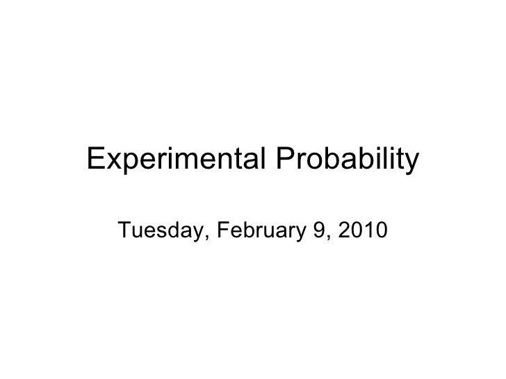 Experimental Probability Tuesday, February 9, 2010