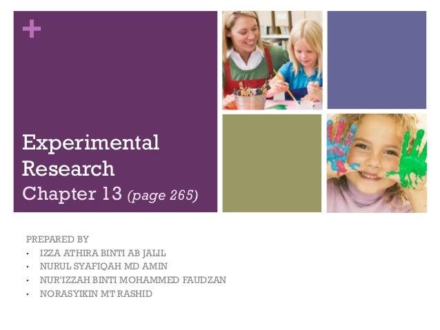 + Experimental Research Chapter 13 (page 265) PREPARED BY • IZZA ATHIRA BINTI AB JALIL • NURUL SYAFIQAH MD AMIN • NUR'IZZA...