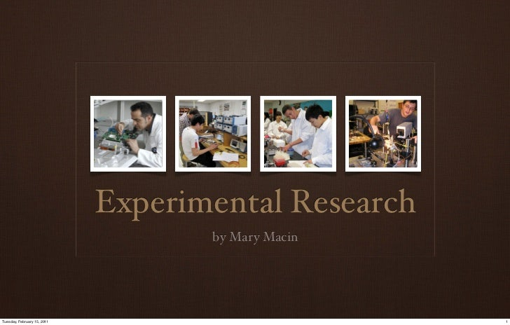 Experimental Research                                    by Mary MacinTuesday, February 15, 2011                           1