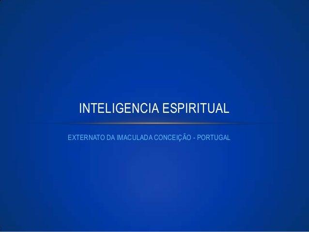 INTELIGENCIA ESPIRITUAL EXTERNATO DA IMACULADA CONCEIÇÃO - PORTUGAL