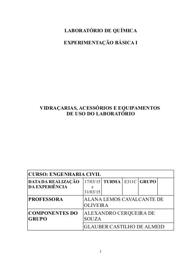 LABORATÓRIO DE QUÍMICA EXPERIMENTAÇÃO BÁSICA I VIDRAÇARIAS, ACESSÓRIOS E EQUIPAMENTOS DE USO DO LABORATÓRIO CURSO: ENGENHA...