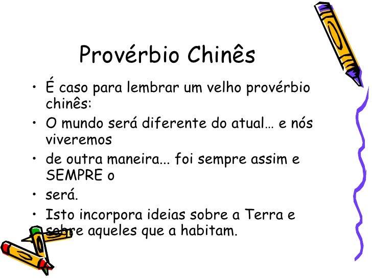 Provérbio Chinês <ul><li>É caso para lembrar um velho provérbio chinês:  </li></ul><ul><li>O mundo será diferente do atual...