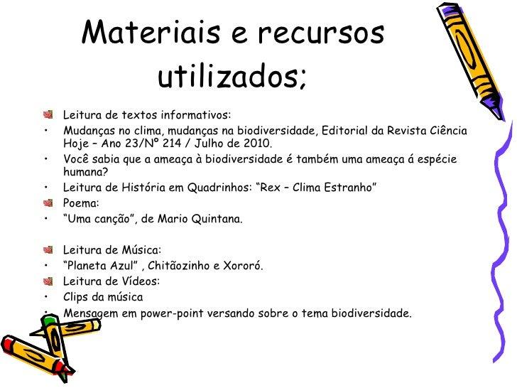 Materiais e recursos utilizados; <ul><li>Leitura de textos informativos:  </li></ul><ul><li>Mudanças no clima, mudanças na...