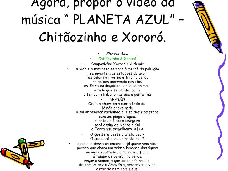"Agora, propor o vídeo da música "" PLANETA AZUL"" – Chitãozinho e Xororó. <ul><li>Planeta Azul </li></ul><ul><li>Chitãozinho..."