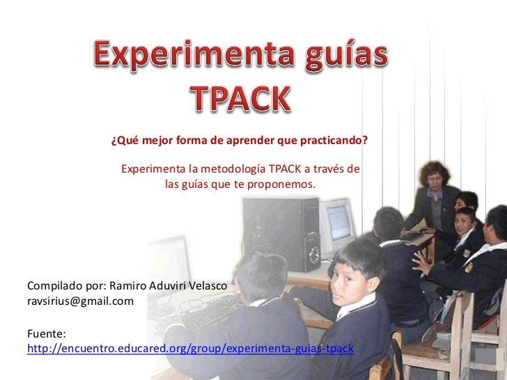 ¿Qué mejor forma de aprender que practicando?                 Experimenta la metodología TPACK a través de                ...