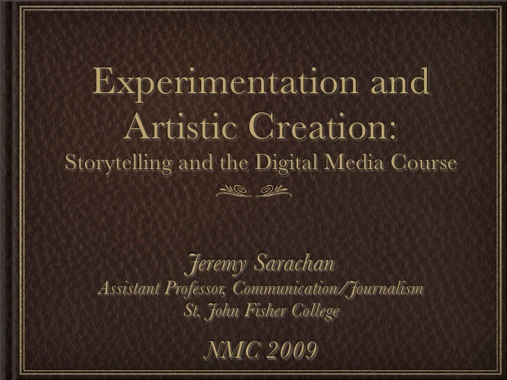Experimentation and    Artistic Creation: Storytelling and the Digital Media Course                   Jeremy Sarachan    A...