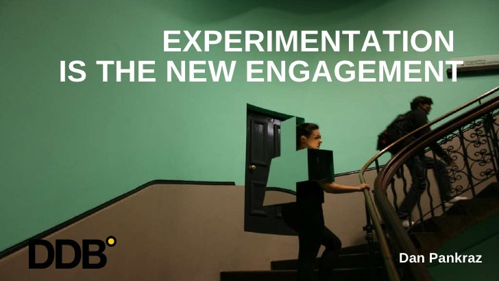 EXPERIMENTATION  IS THE NEW ENGAGEMENT Dan Pankraz