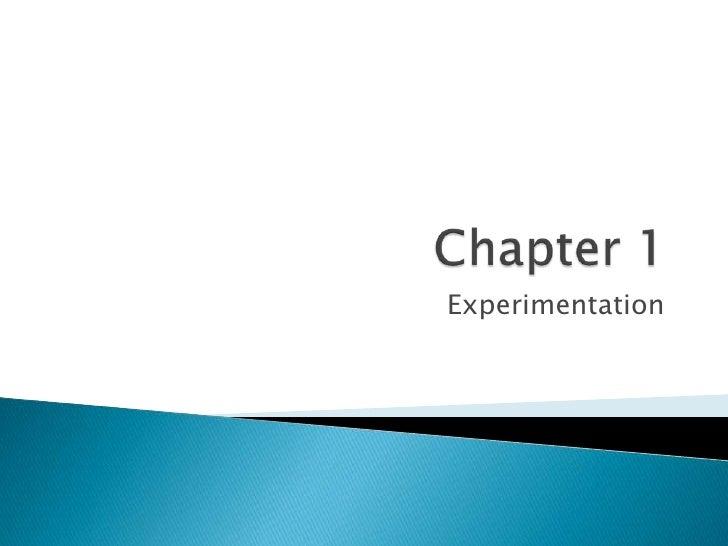 Chapter 1<br />Experimentation<br />