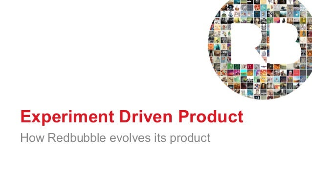 Experiment Driven Product How Redbubble evolves its product