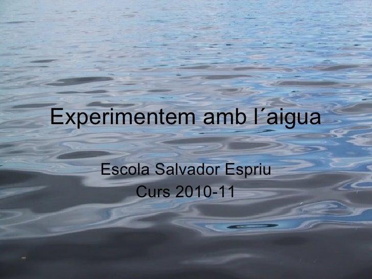 Experimentem amb l´aigua Escola Salvador Espriu Curs 2010-11