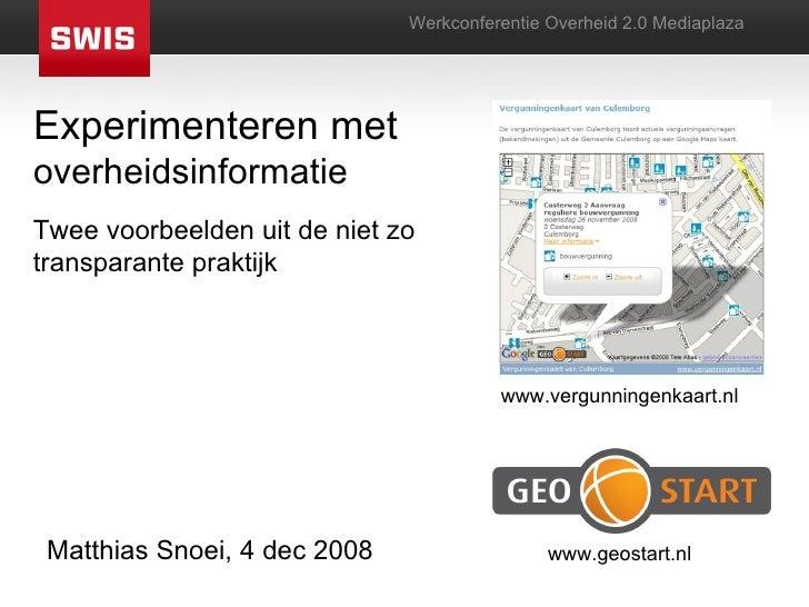 Experimenteren met  overheidsinformatie Werkconferentie Overheid 2.0 Mediaplaza Twee voorbeelden uit de niet zo transparan...