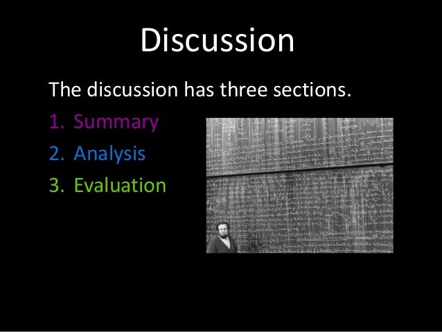 Discussion The discussion has three sections. 1. Summary 2. Analysis 3. Evaluation