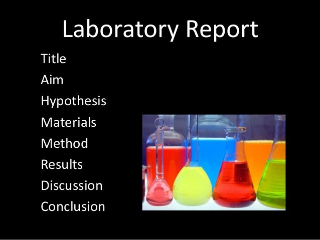 Laboratory Report Title Aim Hypothesis Materials Method Results Discussion Conclusion