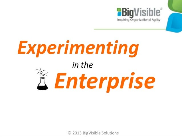 Experimenting Enterprise © 2013 BigVisible Solutions in the