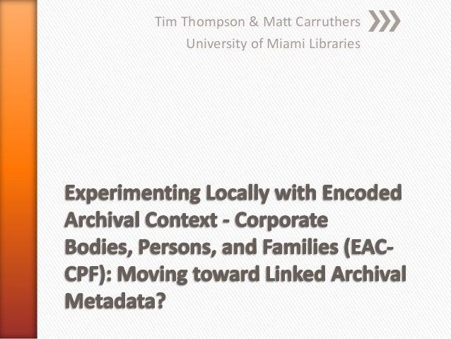 Tim Thompson & Matt Carruthers University of Miami Libraries
