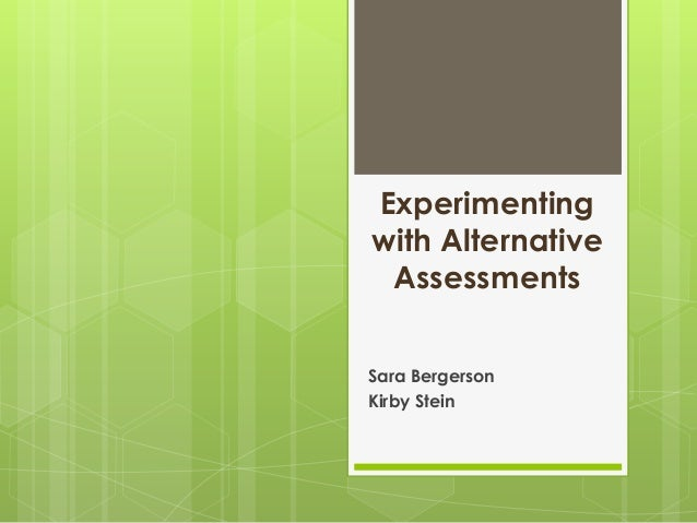 Experimenting with Alternative Assessments Sara Bergerson Kirby Stein
