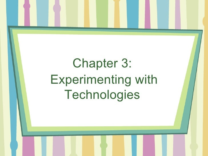 Chapter 3:  Experimenting with   Technologies
