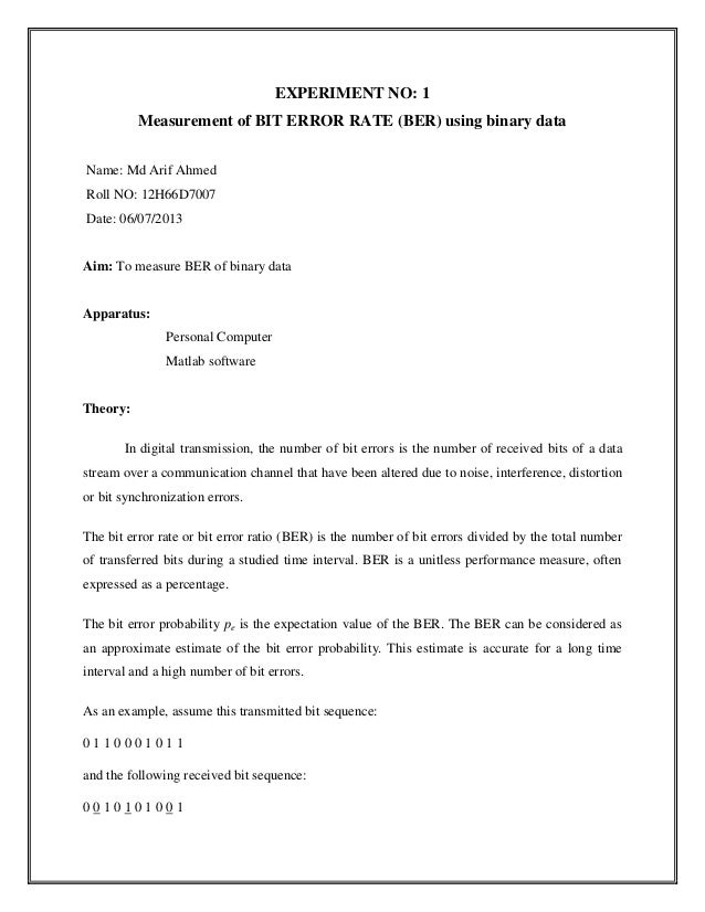 EXPERIMENT NO: 1 Measurement of BIT ERROR RATE (BER) using binary data Name: Md Arif Ahmed Roll NO: 12H66D7007 Date: 06/07...