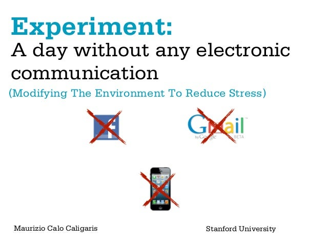 Experiment:A day without any electroniccommunication(Modifying The Environment To Reduce Stress)Maurizio Calo Caligaris   ...