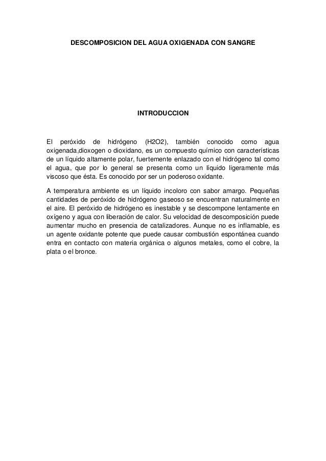 DESCOMPOSICION DEL AGUA OXIGENADA CON SANGRE                              INTRODUCCIONEl peróxido de hidrógeno (H2O2), tam...