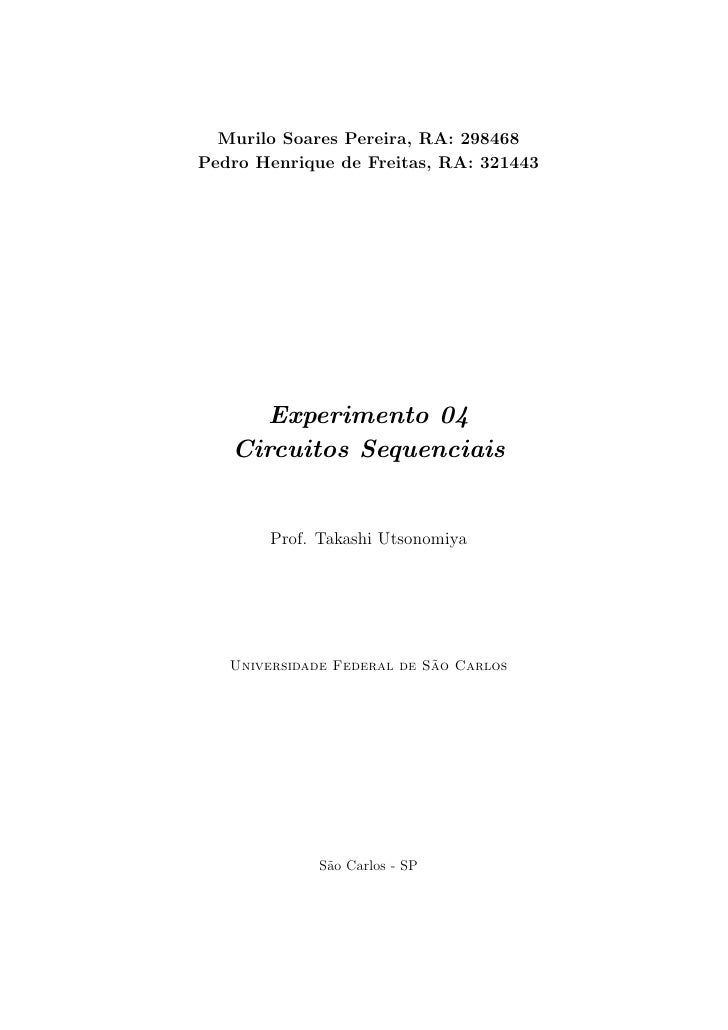 Murilo Soares Pereira, RA: 298468 Pedro Henrique de Freitas, RA: 321443           Experimento 04    Circuitos Sequenciais ...