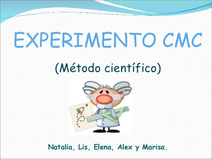 Natalia, Lis, Elena, Alex y Marisa. EXPERIMENTO CMC (Método científico)