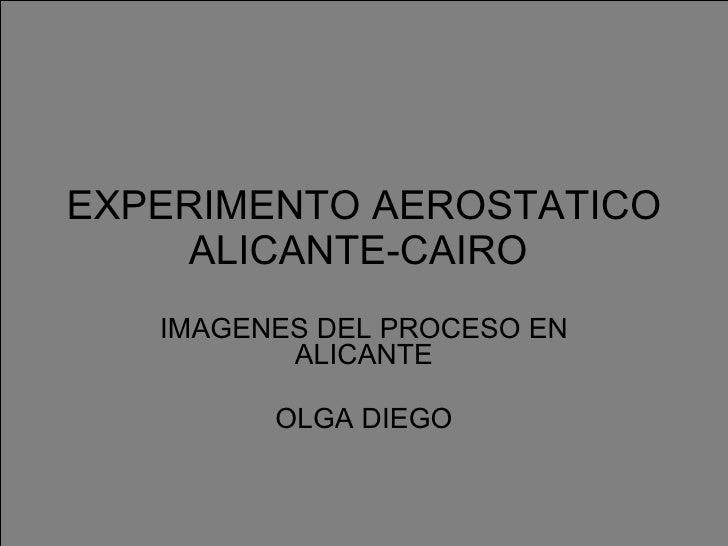 EXPERIMENTO AEROSTATICO ALICANTE-CAIRO  IMAGENES DEL PROCESO EN ALICANTE OLGA DIEGO