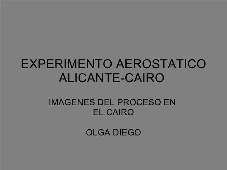 EXPERIMENTO AEROSTATICO ALICANTE-CAIRO  IMAGENES DEL PROCESO EN  EL CAIRO OLGA DIEGO